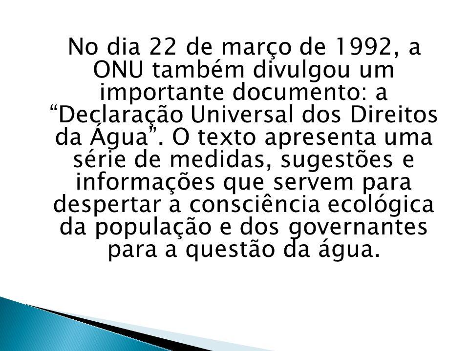No dia 22 de março de 1992, a ONU também divulgou um importante documento: a Declaração Universal dos Direitos da Água .