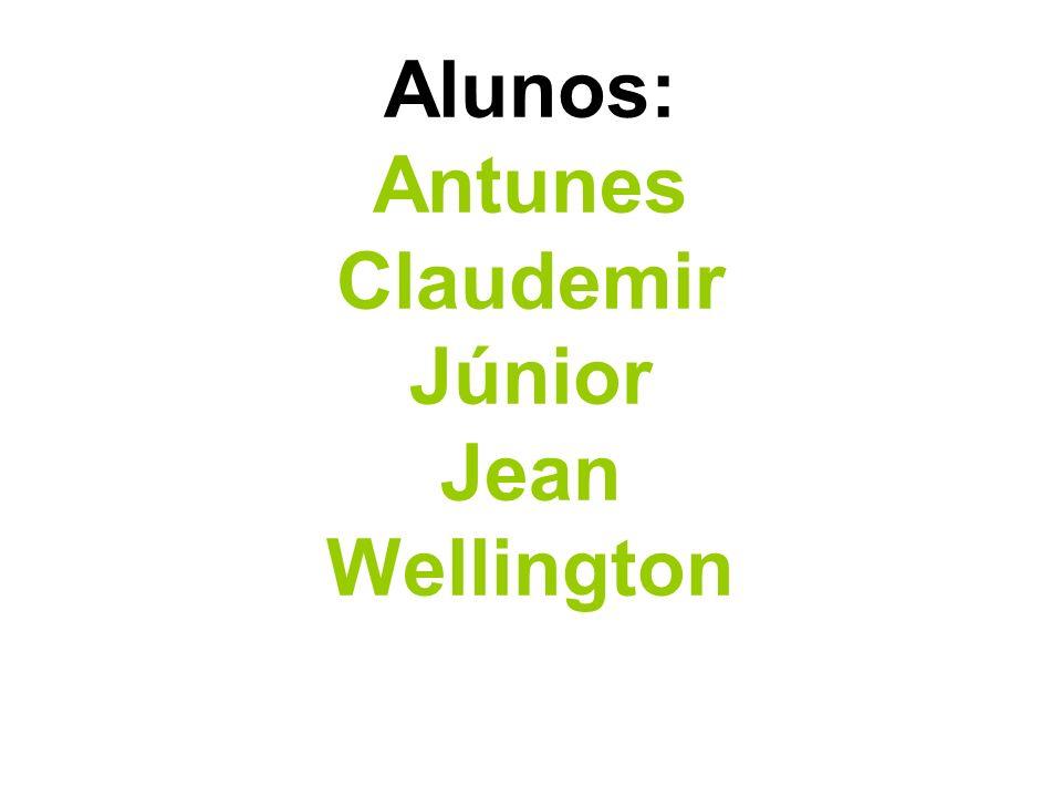 Alunos: Antunes Claudemir Júnior Jean Wellington