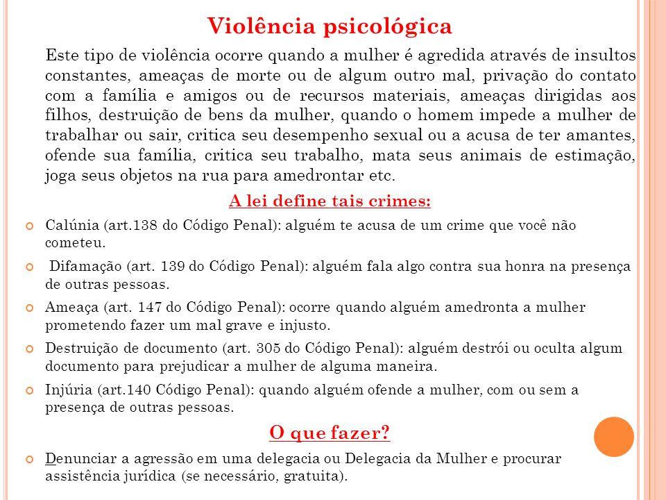 Violência psicológica A lei define tais crimes: