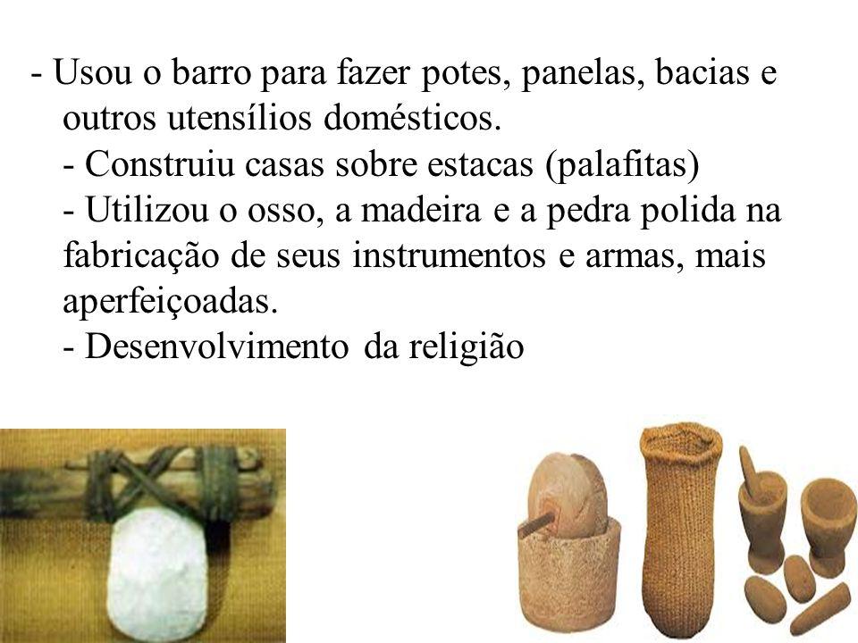 - Usou o barro para fazer potes, panelas, bacias e outros utensílios domésticos.