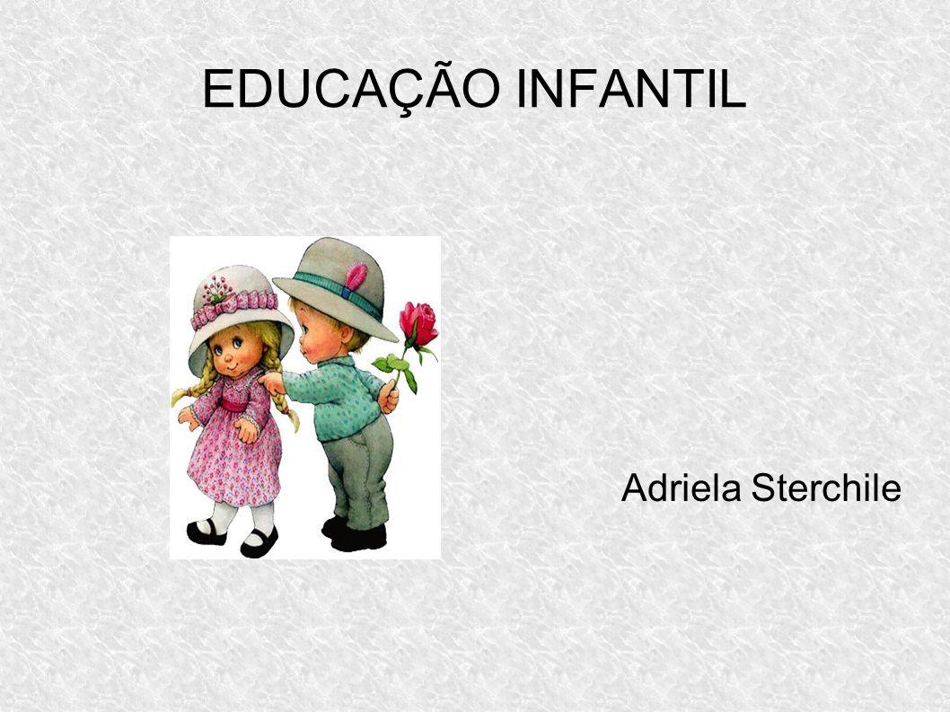 EDUCAÇÃO INFANTIL Adriela Sterchile