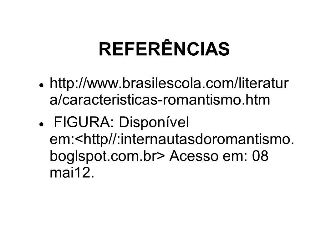 REFERÊNCIAS http://www.brasilescola.com/literatur a/caracteristicas-romantismo.htm.