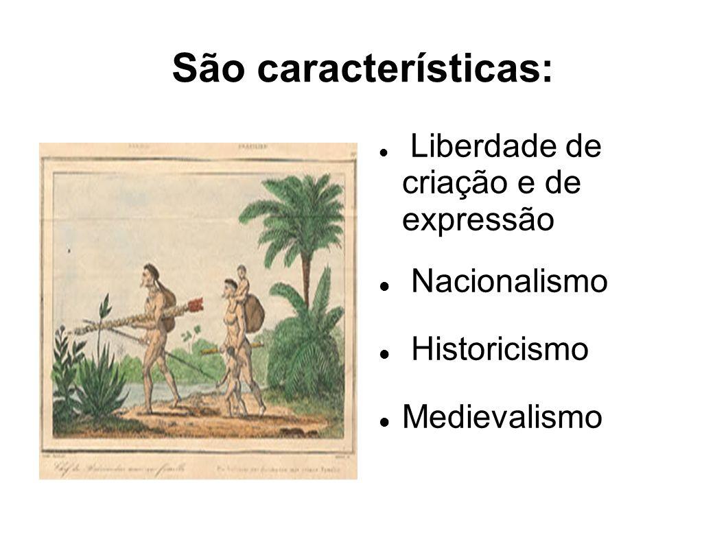 São características: Nacionalismo Historicismo Medievalismo