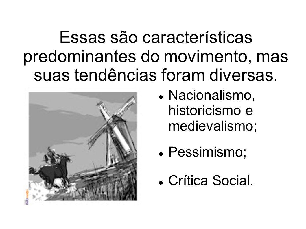 Essas são características predominantes do movimento, mas suas tendências foram diversas.