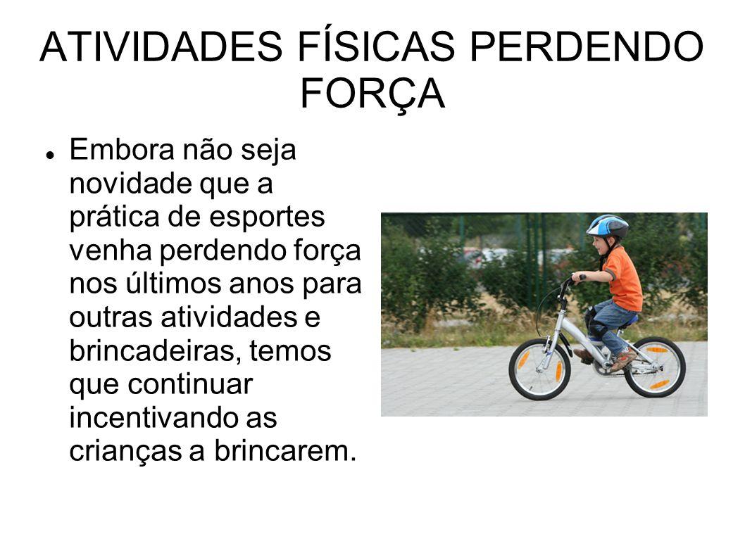 ATIVIDADES FÍSICAS PERDENDO FORÇA
