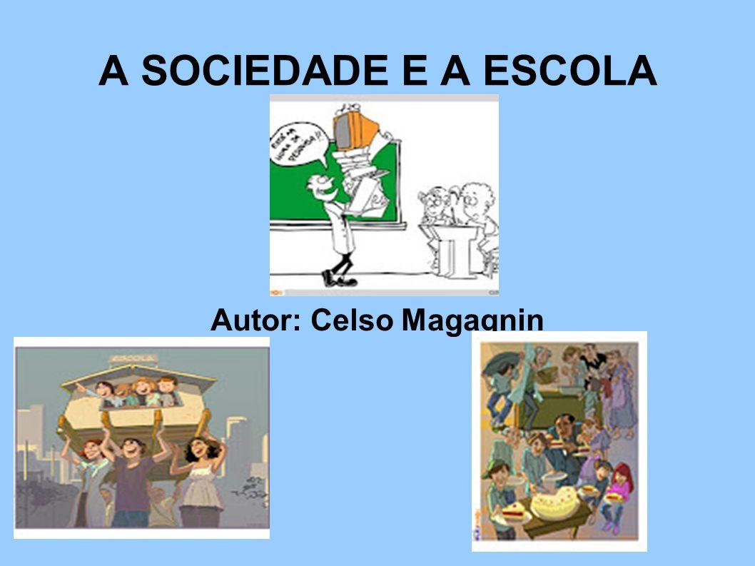 A SOCIEDADE E A ESCOLA Autor: Celso Magagnin