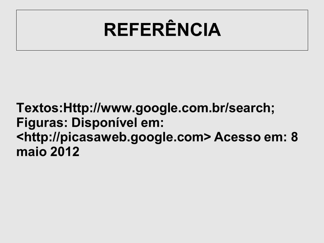 REFERÊNCIA Textos:Http://www.google.com.br/search;