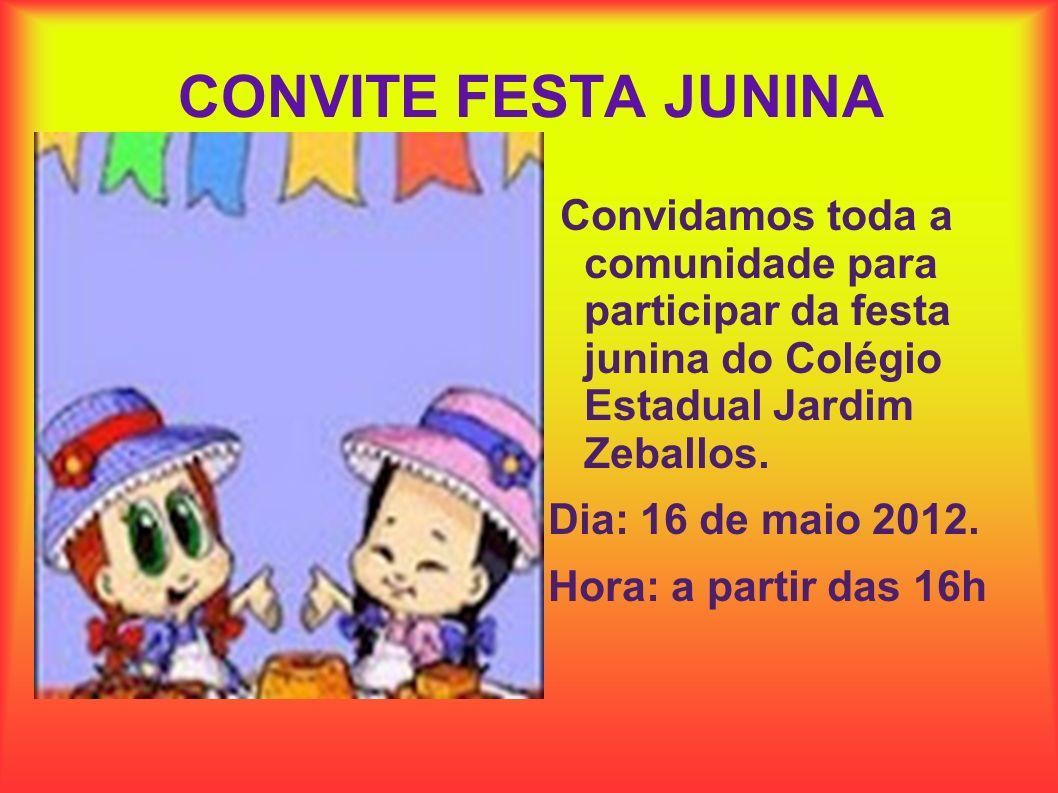 CONVITE FESTA JUNINAConvidamos toda a comunidade para participar da festa junina do Colégio Estadual Jardim Zeballos.