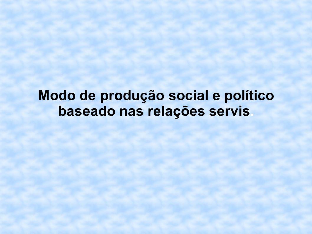 Modo de produção social e político baseado nas relações servis.