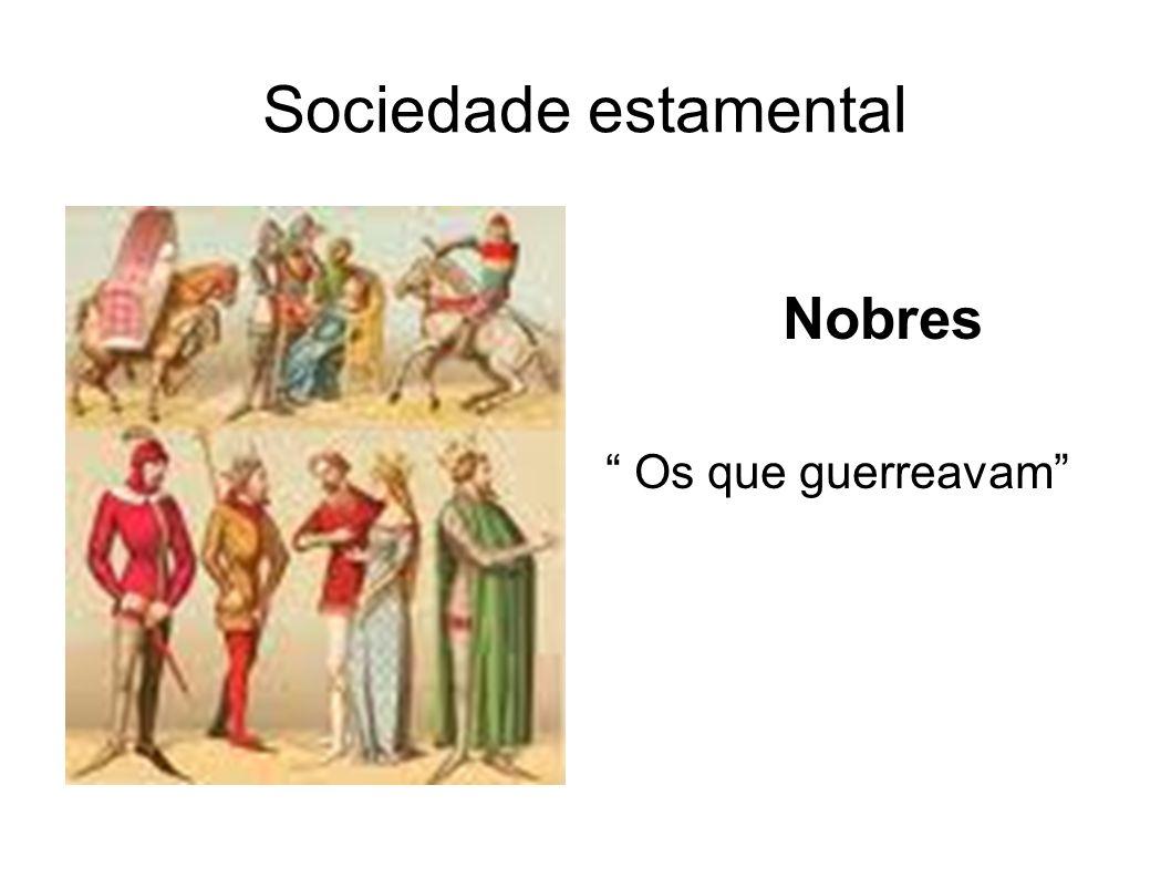 Sociedade estamental Nobres Os que guerreavam