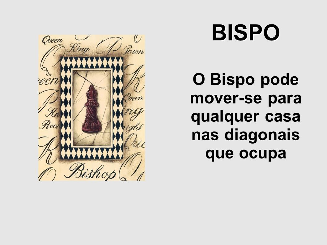 O Bispo pode mover-se para qualquer casa nas diagonais que ocupa
