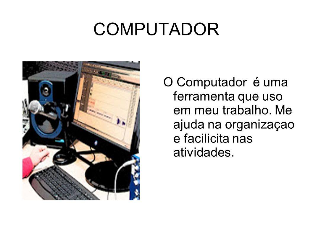 COMPUTADOR O Computador é uma ferramenta que uso em meu trabalho.