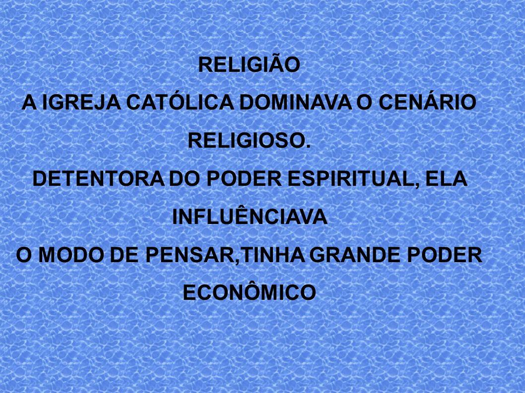 A IGREJA CATÓLICA DOMINAVA O CENÁRIO RELIGIOSO.