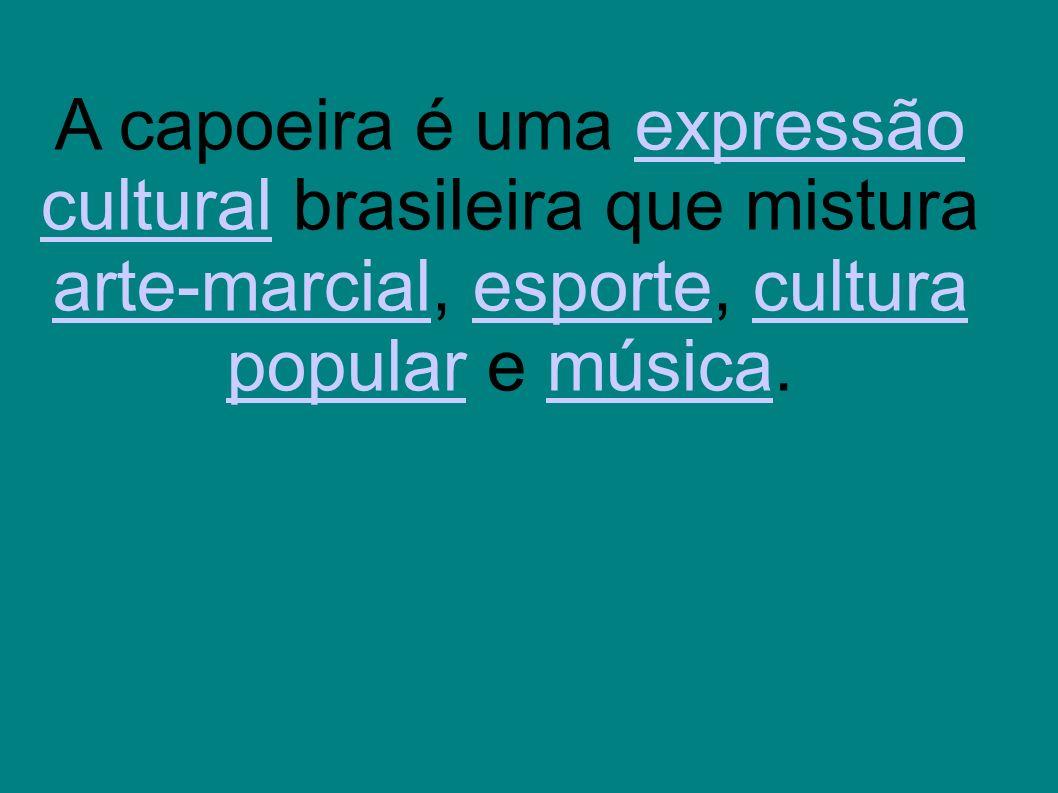 A capoeira é uma expressão cultural brasileira que mistura arte-marcial, esporte, cultura popular e música.