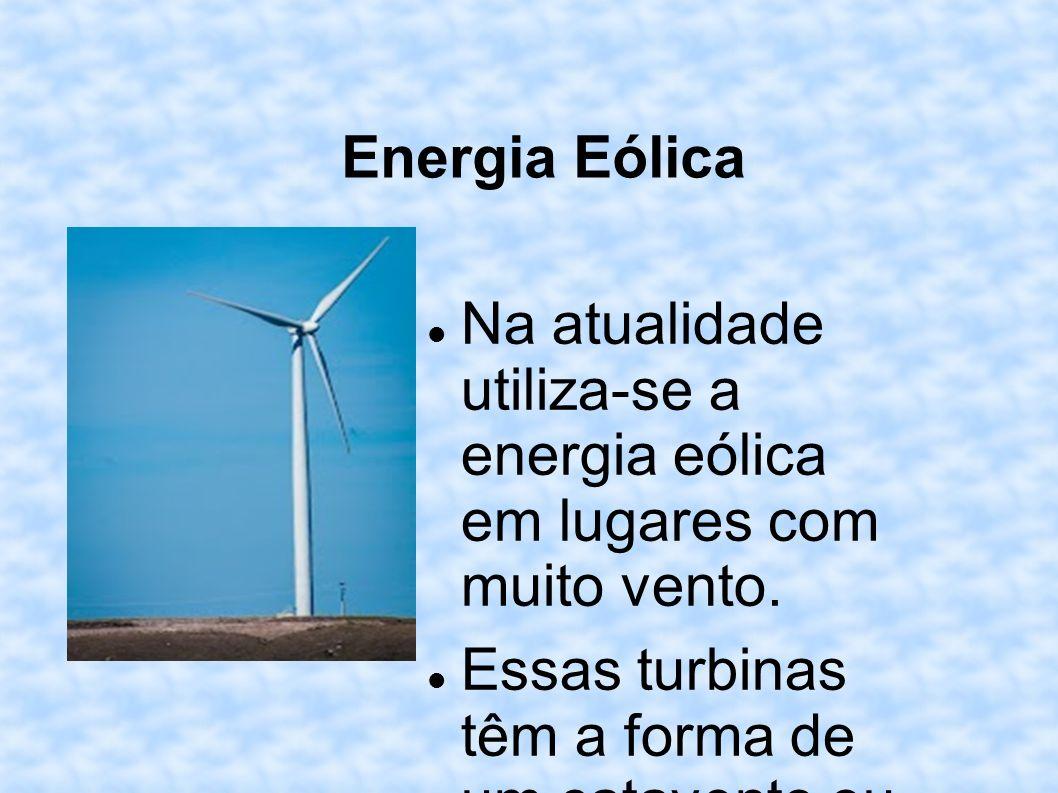 Energia Eólica Na atualidade utiliza-se a energia eólica em lugares com muito vento.