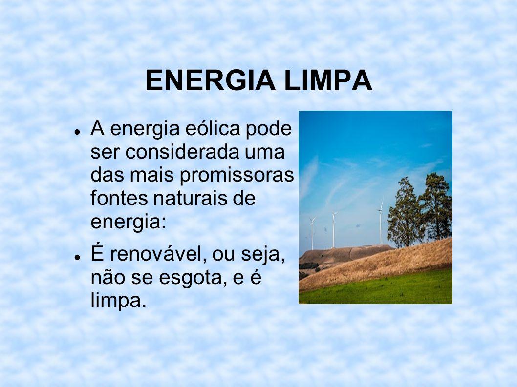 ENERGIA LIMPA A energia eólica pode ser considerada uma das mais promissoras fontes naturais de energia: