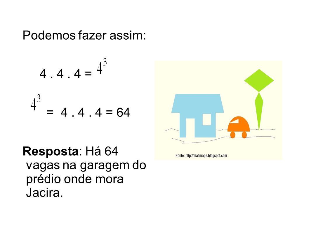 Podemos fazer assim: 4 . 4 . 4 = = 4 . 4 . 4 = 64.