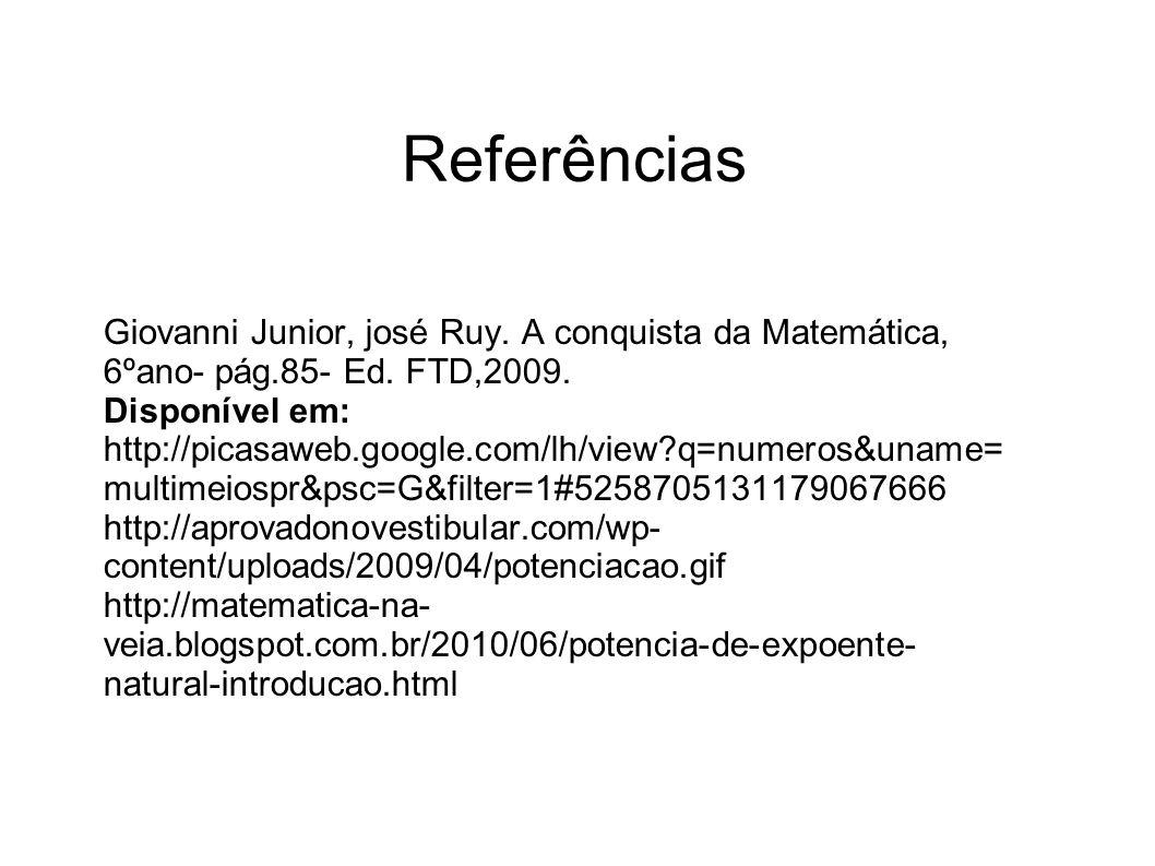 Referências Giovanni Junior, josé Ruy. A conquista da Matemática, 6ºano- pág.85- Ed. FTD,2009. Disponível em: