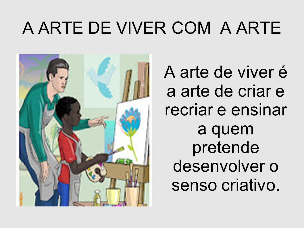 A ARTE DE VIVER COM A ARTE