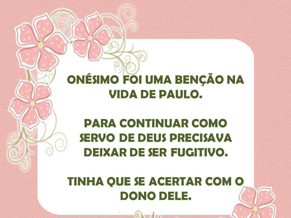 ONÉSIMO FOI UMA BENÇÃO NA VIDA DE PAULO.