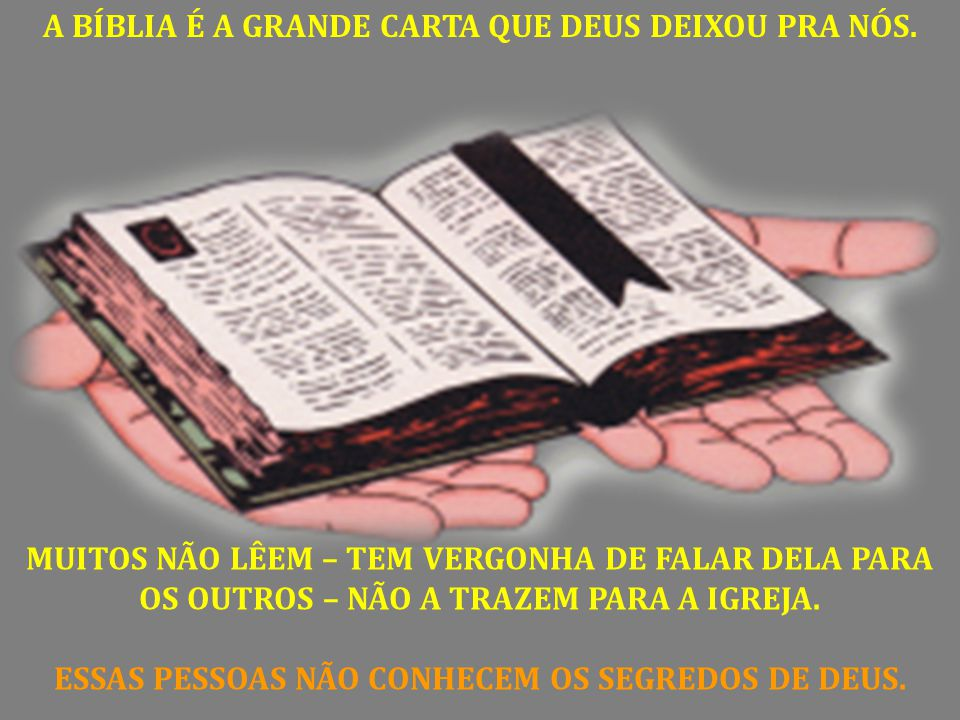 A BÍBLIA É A GRANDE CARTA QUE DEUS DEIXOU PRA NÓS.