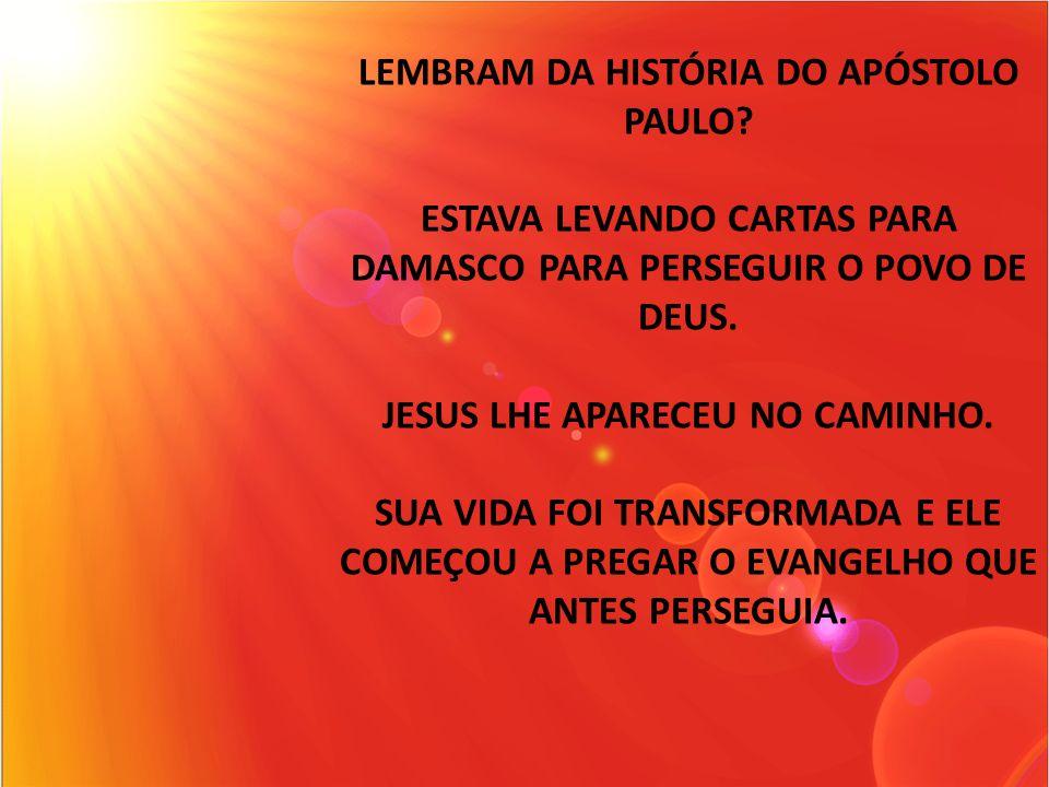 LEMBRAM DA HISTÓRIA DO APÓSTOLO PAULO