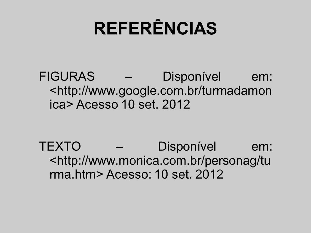 REFERÊNCIAS FIGURAS – Disponível em: <http://www.google.com.br/turmadamonica> Acesso 10 set. 2012.