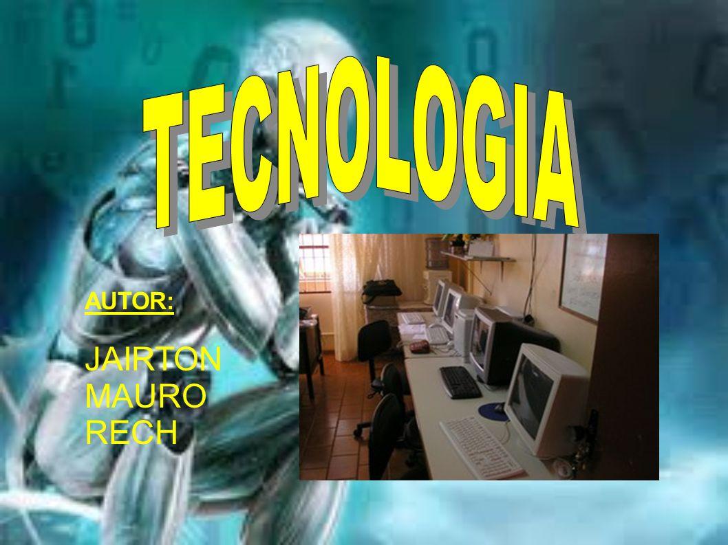 TECNOLOGIA AUTOR: JAIRTON MAURO RECH
