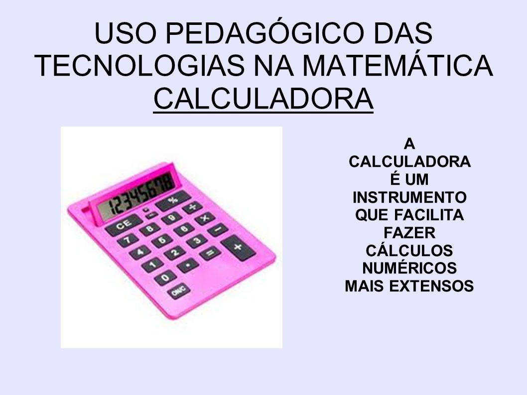 USO PEDAGÓGICO DAS TECNOLOGIAS NA MATEMÁTICA CALCULADORA