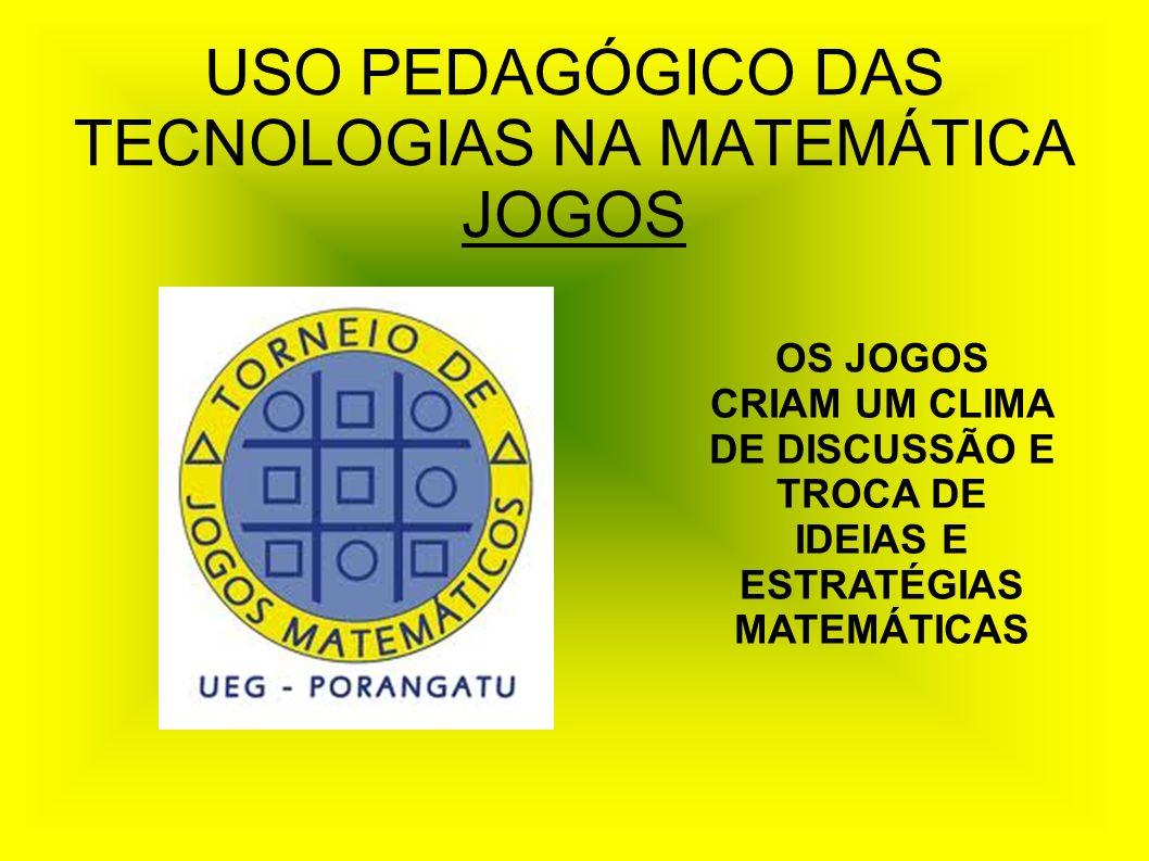 USO PEDAGÓGICO DAS TECNOLOGIAS NA MATEMÁTICA JOGOS