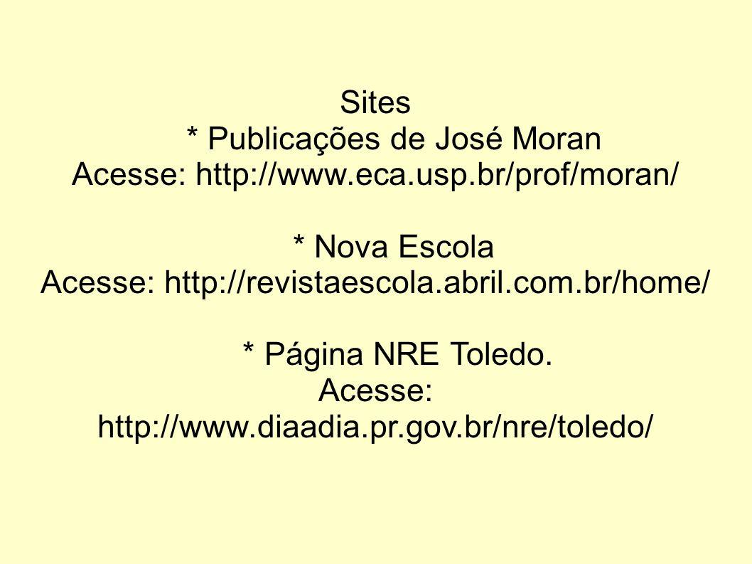* Publicações de José Moran Acesse: http://www.eca.usp.br/prof/moran/