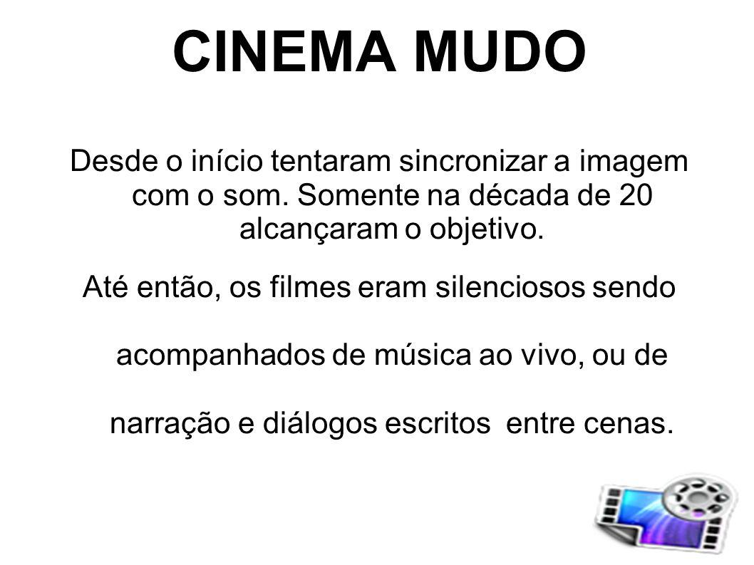 CINEMA MUDO Desde o início tentaram sincronizar a imagem com o som. Somente na década de 20 alcançaram o objetivo.