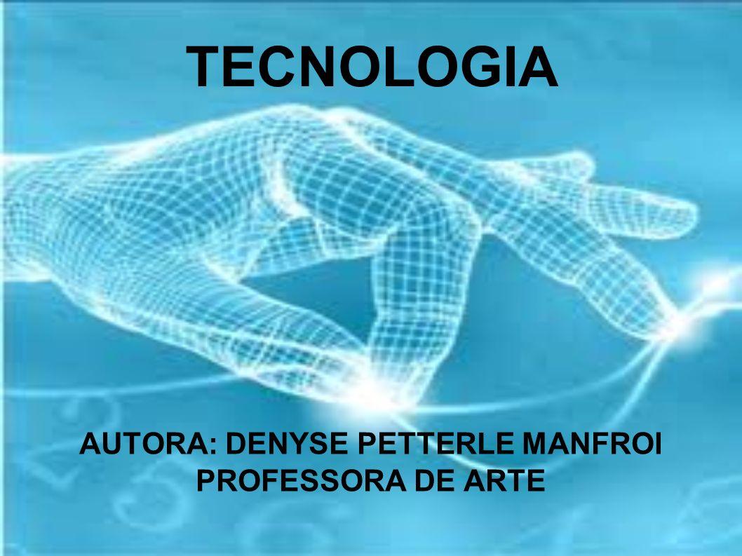 AUTORA: DENYSE PETTERLE MANFROI PROFESSORA DE ARTE