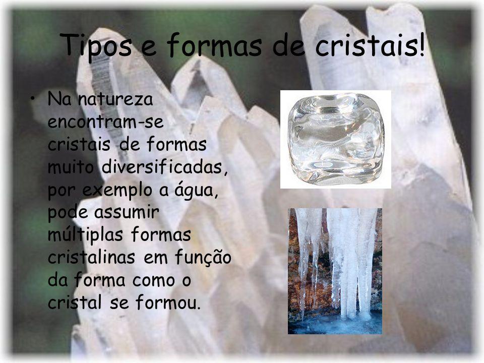 Tipos e formas de cristais!