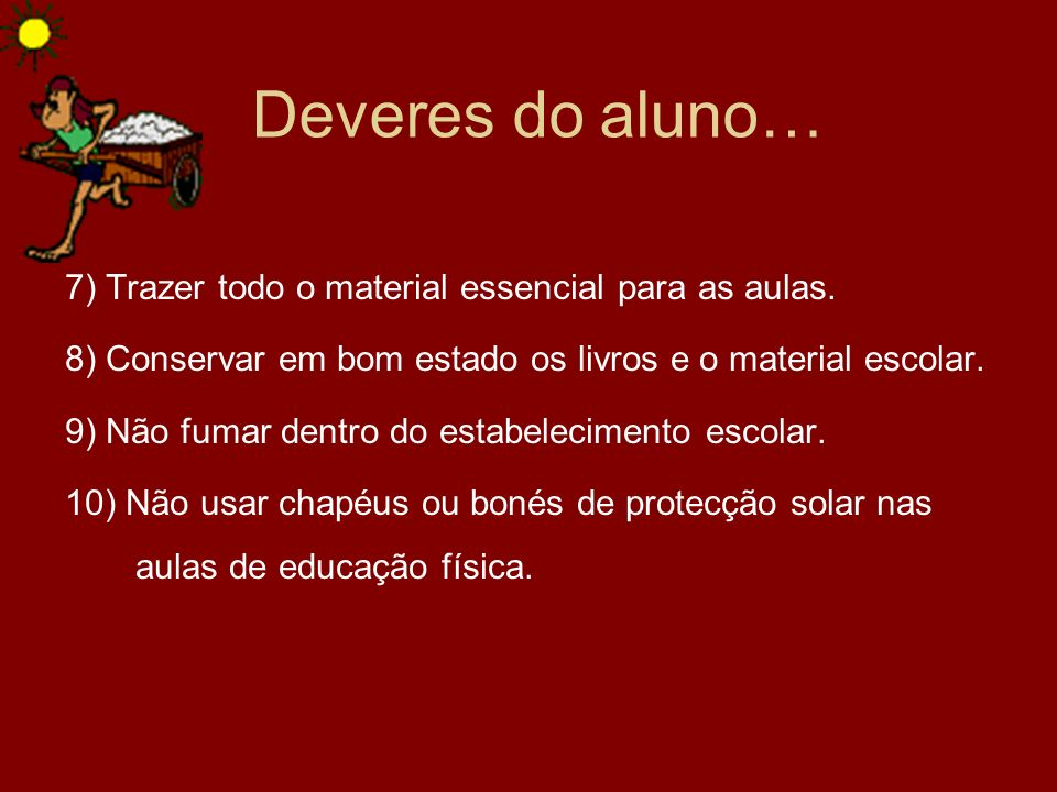 Deveres do aluno… 7) Trazer todo o material essencial para as aulas.