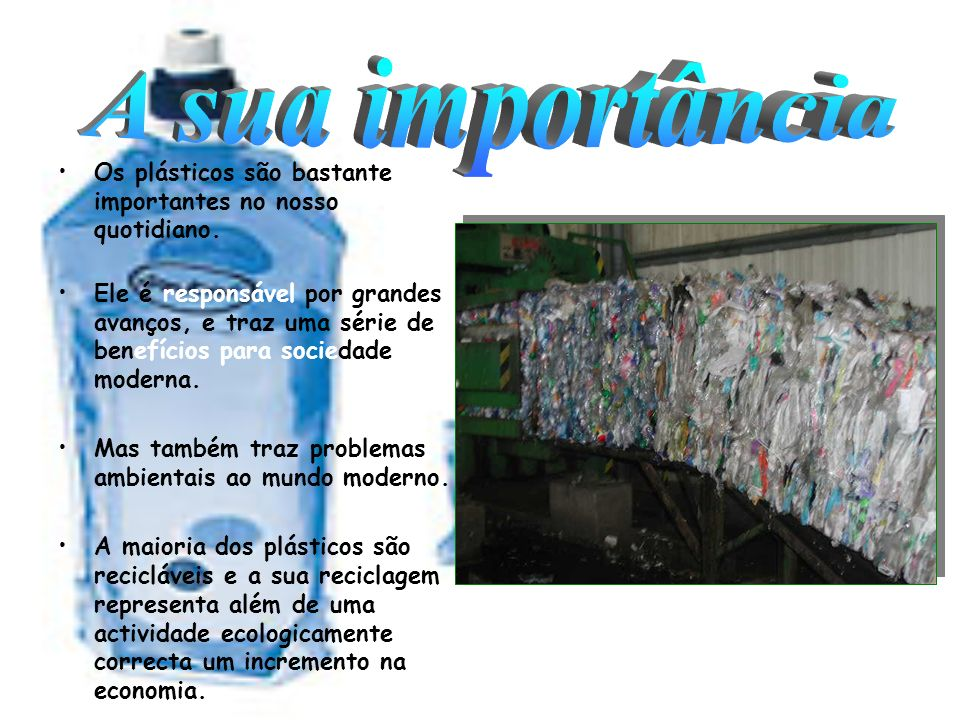 A sua importância Os plásticos são bastante importantes no nosso quotidiano.