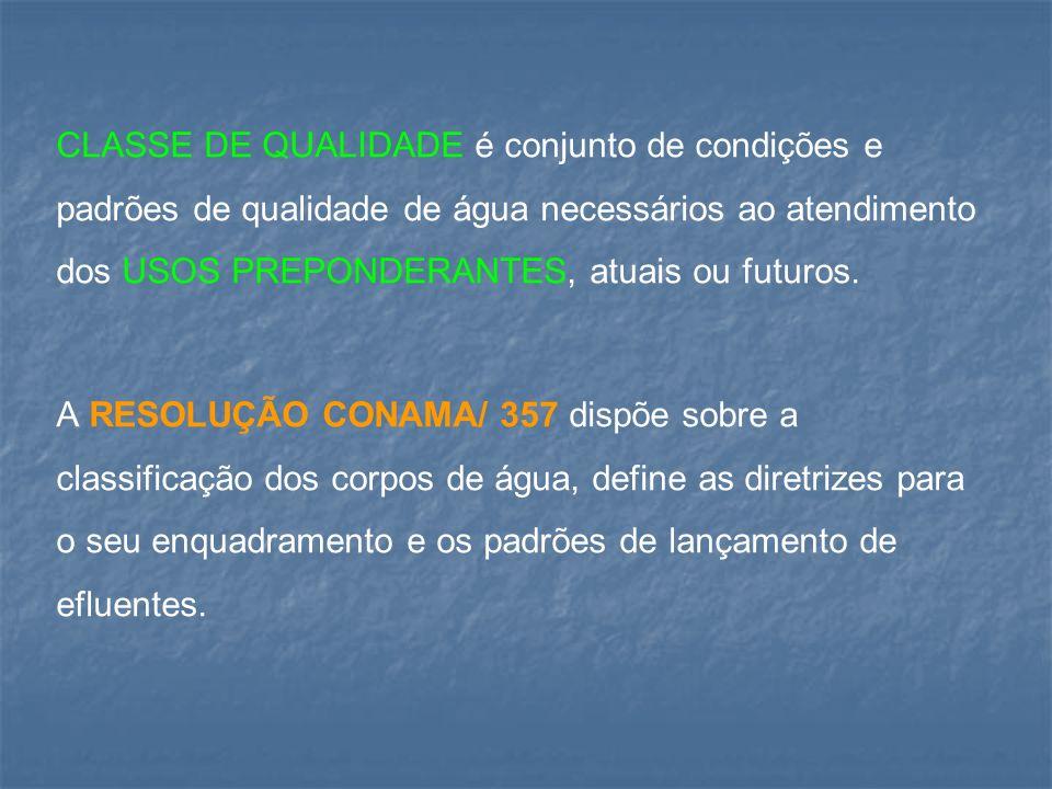 CLASSE DE QUALIDADE é conjunto de condições e padrões de qualidade de água necessários ao atendimento dos USOS PREPONDERANTES, atuais ou futuros.