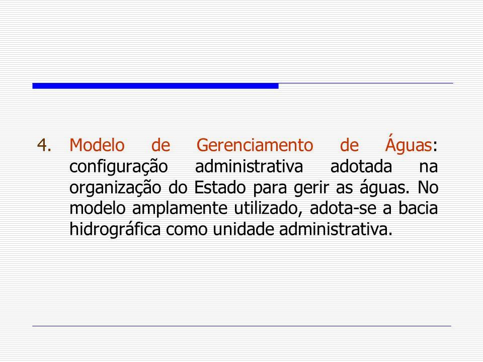Modelo de Gerenciamento de Águas: configuração administrativa adotada na organização do Estado para gerir as águas.