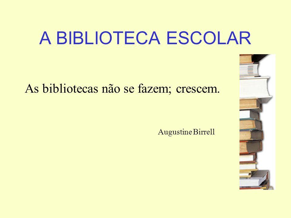 A BIBLIOTECA ESCOLAR As bibliotecas não se fazem; crescem.