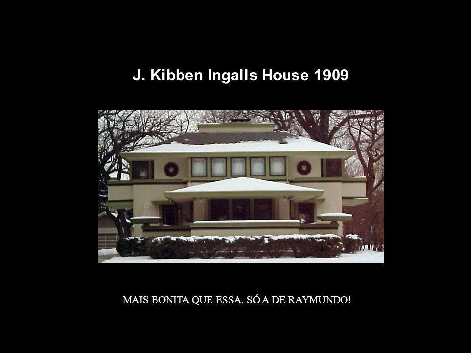 J. Kibben Ingalls House 1909 MAIS BONITA QUE ESSA, SÓ A DE RAYMUNDO!