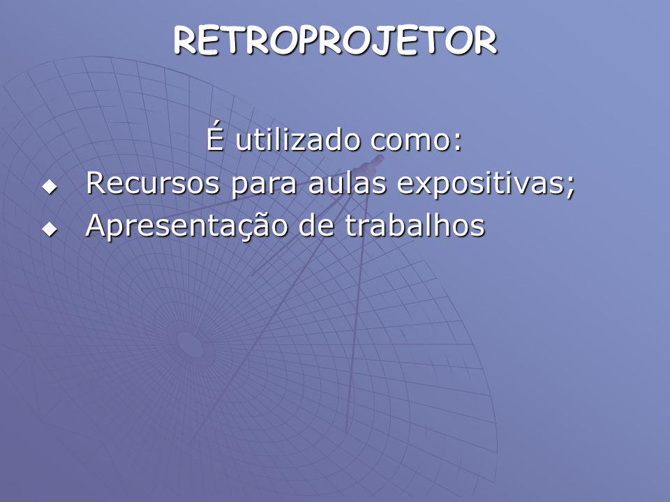 RETROPROJETOR É utilizado como: Recursos para aulas expositivas;