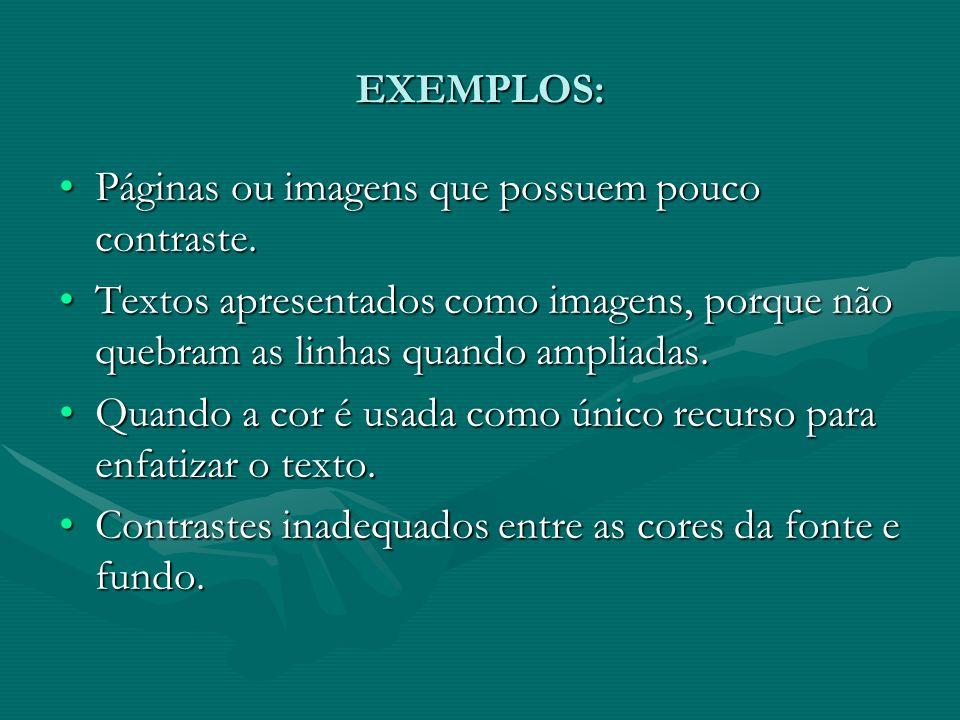 EXEMPLOS: Páginas ou imagens que possuem pouco contraste. Textos apresentados como imagens, porque não quebram as linhas quando ampliadas.