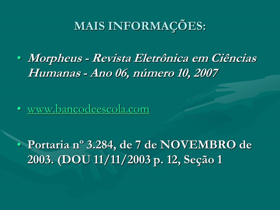 MAIS INFORMAÇÕES: Morpheus - Revista Eletrônica em Ciências Humanas - Ano 06, número 10, 2007. www.bancodeescola.com.