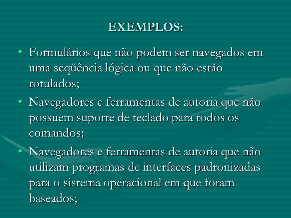 EXEMPLOS: Formulários que não podem ser navegados em uma seqüência lógica ou que não estão rotulados;
