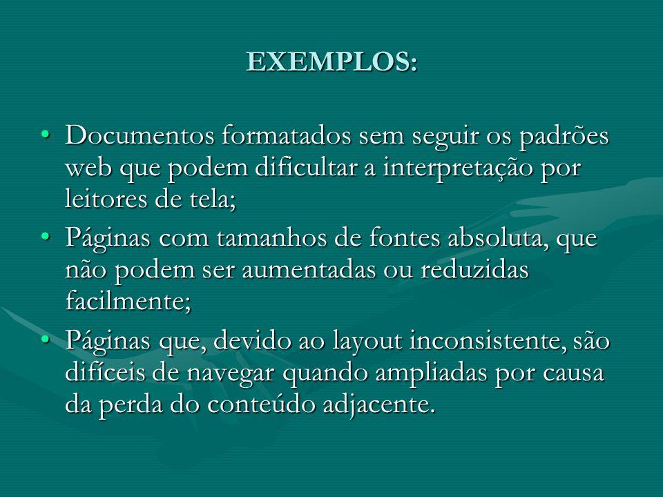 EXEMPLOS: Documentos formatados sem seguir os padrões web que podem dificultar a interpretação por leitores de tela;