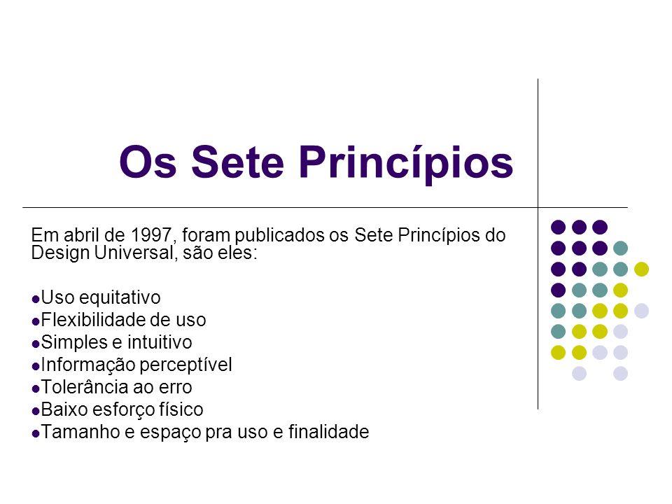 Os Sete Princípios Em abril de 1997, foram publicados os Sete Princípios do Design Universal, são eles: