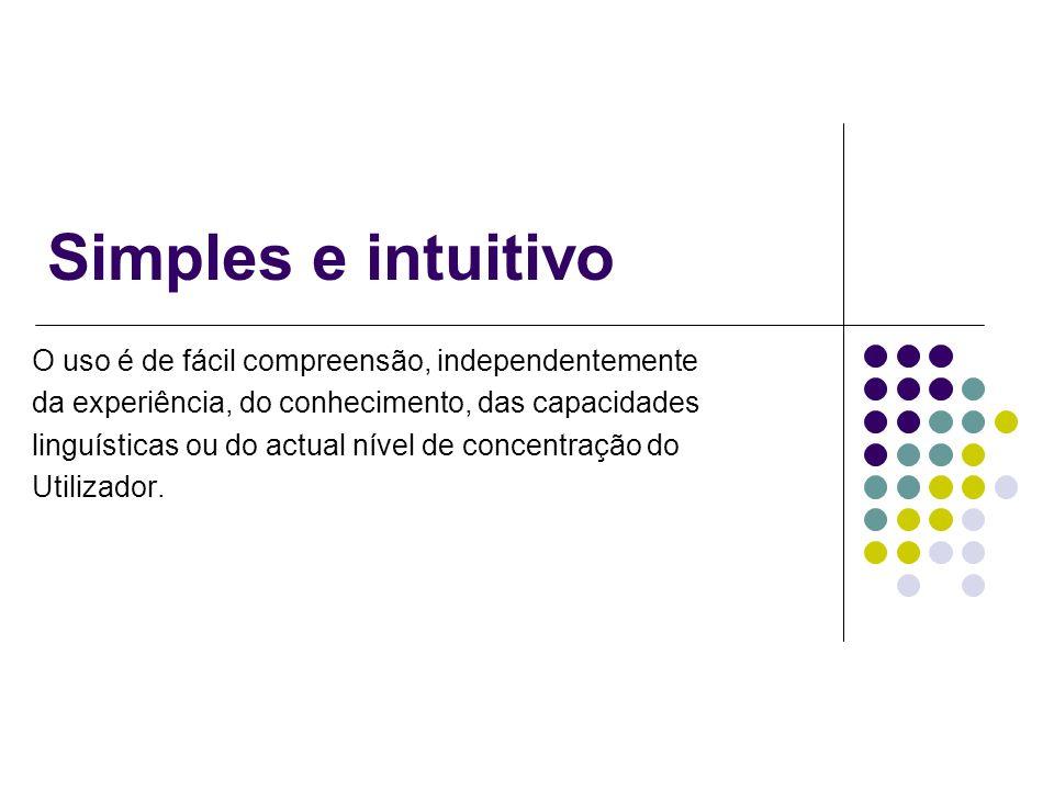Simples e intuitivo O uso é de fácil compreensão, independentemente