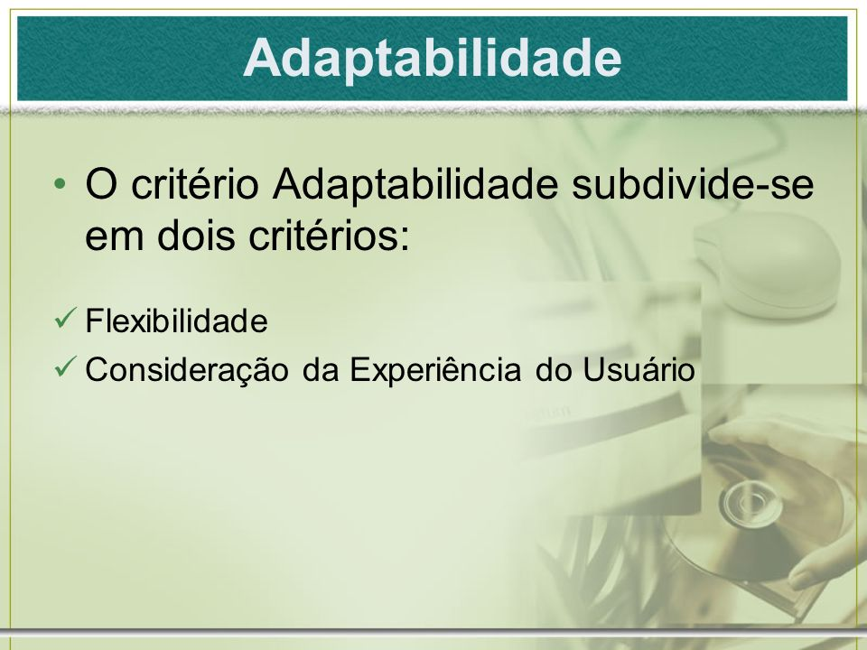 Adaptabilidade O critério Adaptabilidade subdivide-se em dois critérios: Flexibilidade.