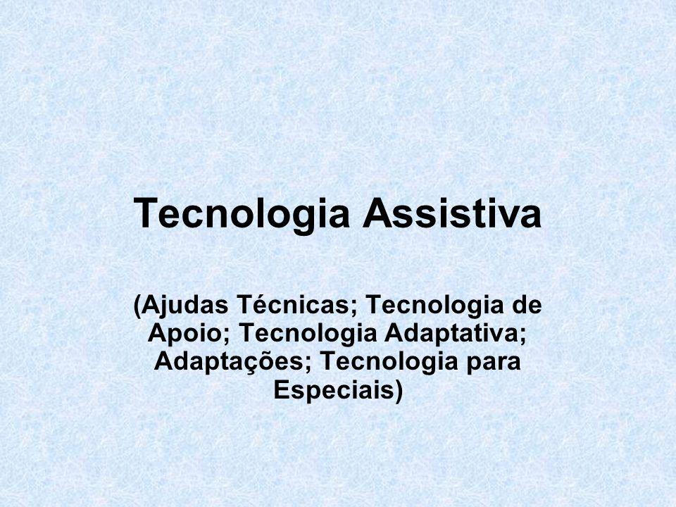 Tecnologia Assistiva(Ajudas Técnicas; Tecnologia de Apoio; Tecnologia Adaptativa; Adaptações; Tecnologia para Especiais)