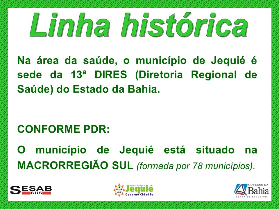 Linha histórica Na área da saúde, o município de Jequié é sede da 13ª DIRES (Diretoria Regional de Saúde) do Estado da Bahia.